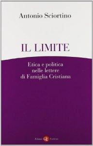 Copertina di 'Il limite. Etica e politica nelle lettere di Famiglia Cristiana'
