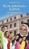 Suor Adeodata Zappon. Apostola educatrice - Massimiliano Taroni