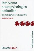 Intervento neuropsicologico embodied. Il metodo SaM: manuale operativo - Risoli Annalisa