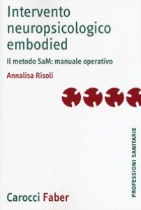 Copertina di 'Intervento neuropsicologico embodied. Il metodo SaM: manuale operativo'