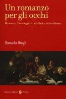 Un romanzo per gli occhi. Manzoni, Caravaggio e la fabbrica del realismo - Brogi Daniela