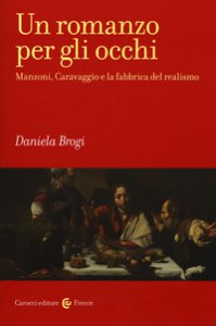 Copertina di 'Un romanzo per gli occhi. Manzoni, Caravaggio e la fabbrica del realismo'