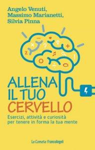 Copertina di 'Allena il tuo cervello. Esercizi, attività e curiosità per tenere in forma la tua mente'
