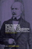 Fare filosofia in italiano fra Ottocento e Novecento. Atti del Convegno (Firenze, 11-12 giugno 2018)