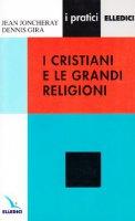 I cristiani e le grandi religioni - Gira Dennis, Joncheray Jean