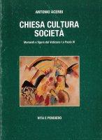 Chiesa, cultura, società. Momenti e figure dal Vaticano I a Paolo VI - Antonio Acerbi