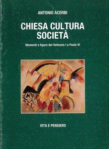 Copertina di 'Chiesa, cultura, società. Momenti e figure dal Vaticano I a Paolo VI'