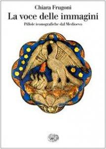 Copertina di 'La voce delle immagini. Pillole iconografiche dal Medioevo'