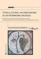 Tutela, studio, valorizzazione di un patrimonio museale - Ciliberto Fulvia