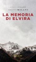 La memoria di Elvira - Milani Irene
