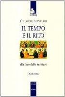 Il tempo e il rito alla luce delle Scritture - Angelini Giuseppe