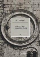 Racconti francescani - Ivo Andric