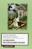 La creatività dell'educazione italiana - Tatiana Ronginska, Malgorzata Siwinska