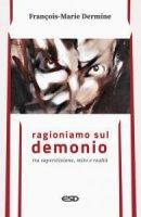 Ragioniamo sul demonio tra superstizione, mito e realtà - François-Marie Dermine