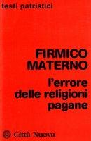 L' errore delle religioni pagane - Firmico Materno Giulio