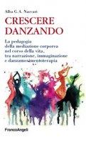 Crescere danzando. La pedagogia della mediazione corporea nel corso della vita, tra narrazione, immaginazione e danzamovimentoterapia - Naccari Alba G.