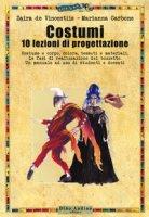 Costumi. 10 lezioni di progettazione. Con espansione online - De Vincentiis Zaira, Carbone Marianna