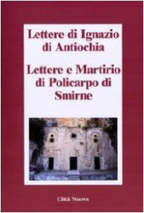 Copertina di 'Lettere di Ignazio di Antiochia. Lettere e martirio di Policarpo di Smirne'