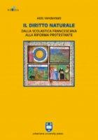 Il diritto naturale dalla scolastica francescana alla riforma protestante - Aldo Vendemiati
