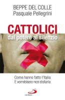 Cattolici dal potere al silenzio - Del Colle Beppe, Pellegrini Pasquale