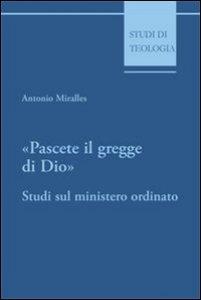 Copertina di 'Pascete il gregge di Dio. Studi sul ministero ordinato'