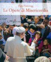 Le Opere di misericordia - Francesco (Jorge Mario Bergoglio)