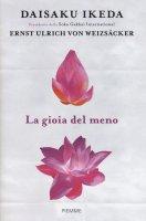 La gioia del meno - Daisaku Ikeda, Ernst Ulrich Von Weizsacher