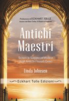 Antichi maestri. Scopri la saggezza mistica degli antichi filosofi greci - Johnsen Linda