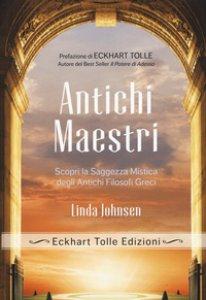 Copertina di 'Antichi maestri. Scopri la saggezza mistica degli antichi filosofi greci'