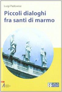 Copertina di 'Piccoli dialoghi fra santi di marmo'