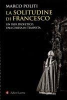 La solitudine di Francesco - Marco Politi