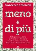 Meno è di più. Le Regole monastiche di Francesco e Benedetto per ridare anima all'economia, alla finanza, all'impresa e al lavoro. - Francesco Antonioli