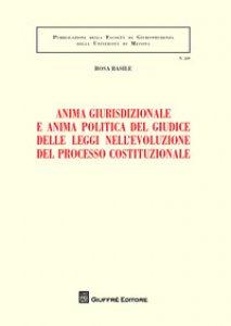 Copertina di 'Anima giurisdizionale e anima politica del giudice delle leggi nell'evoluzione del processo costituzionale'