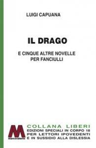Copertina di 'Il drago e cinque altre novelle per fanciulli. Ediz. a caratteri grandi'