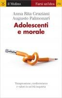 Adolescenti e morale - Anna Rita Graziani, Augusto Palmonari