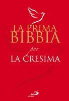 La Prima Bibbia. Per la Cresima