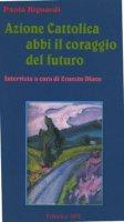 Azione Cattolica abbi il coraggio del futuro - Bignardi Paola