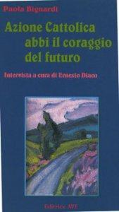 Copertina di 'Azione Cattolica abbi il coraggio del futuro'