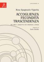 Accoglienza fecondità trascendenza. Dis-dire il soggetto con Emmanuel Lévinas - Spagnuolo Vigorita Tullio
