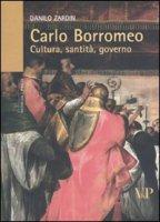 Carlo Borromeo. Cultura, santità, governo - Danilo Zardin