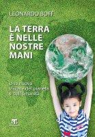 La Terra è nelle nostre mani - Leonardo Boff