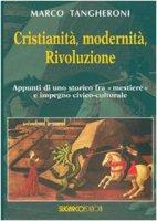 Cristianità, modernità, rivoluzione - Marco Tangheroni