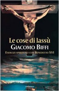 Copertina di 'Le cose di lassù. Esercizi spirituali con Benedetto XVI'