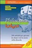 Philosophia ludens. 240 attività per giocare in classe con la storia della filosofia. Con CD-ROM - Caputo Annalisa