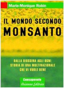 Copertina di 'Il mondo secondo Monsanto. Dalla diossina agli OGM: storia di una multinazionale che vi vuole bene'