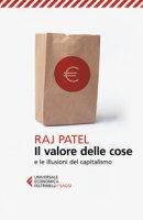 Il valore delle cose e le illusioni del capitalismo - Patel Raj