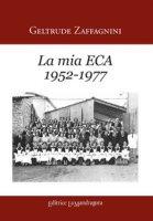 La mia ECA (1952-1977) - Zaffagnini Gelrtrude