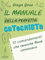 Il manuale della perfetta catechista - Diego Goso