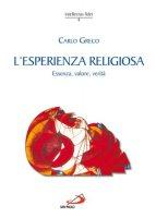 L'esperienza religiosa. Essenza, valore, verità - Greco Carlo