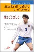 Storia di calcio e d'amore. Nel nome di Niccolò - Agasso Lorenzo